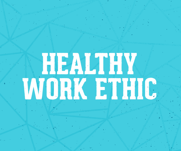 Healthy Work Ethic