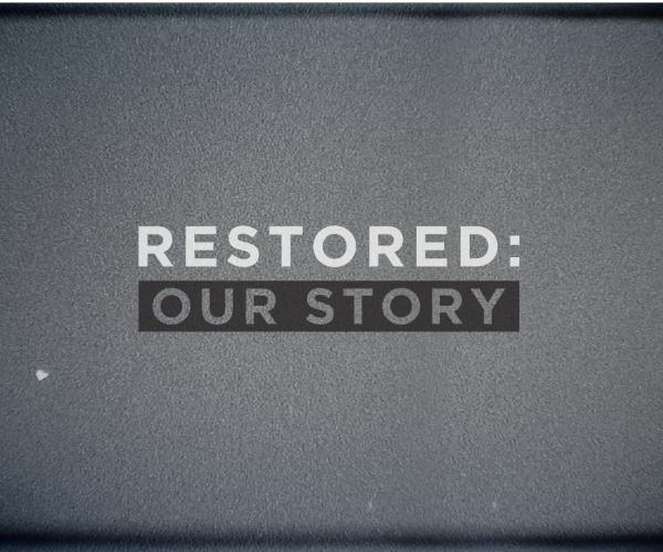 Restored: Our Story