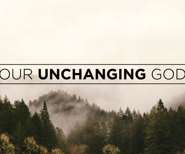 Our Unchanging God