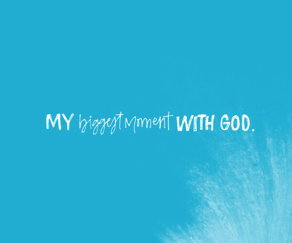 My Biggest Moment With God