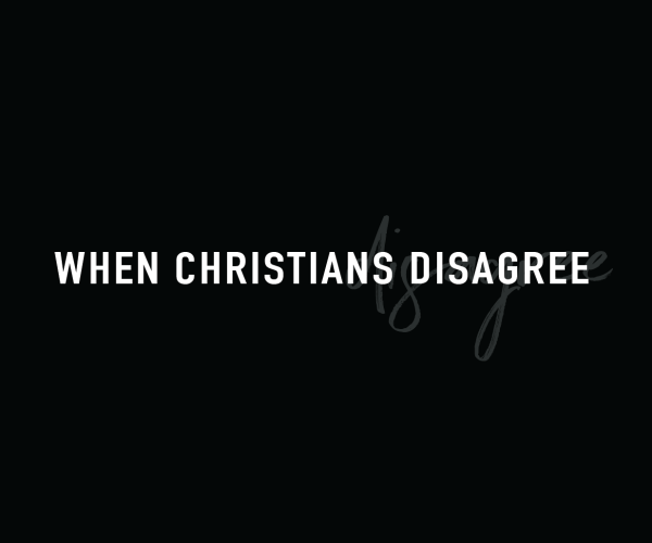 When Christians Disagree