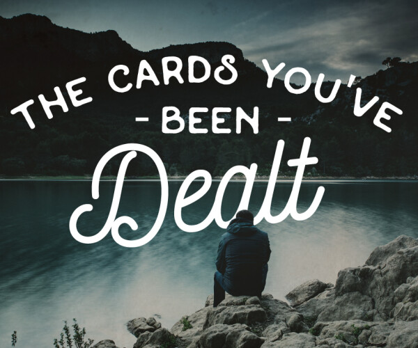 The Cards You've Been Dealt