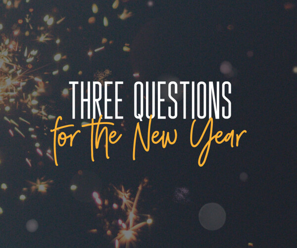Three Questions For the New Year