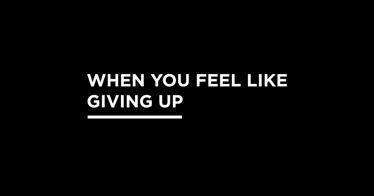 i feel like giving up on everything