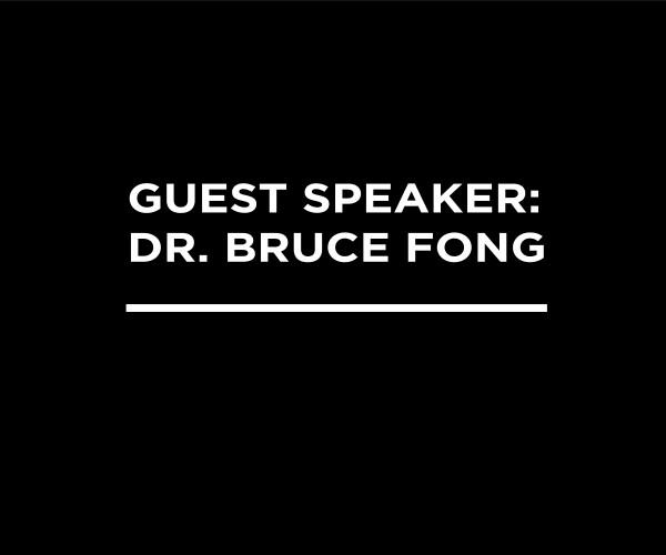 Guest Speaker: Dr. Bruce Fong